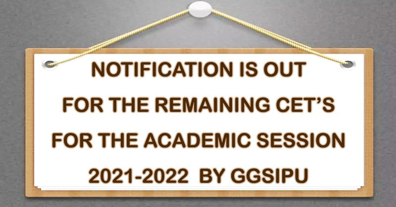 NOTIFICATION IS OUT FOR THE REMAINING CET'S FOR THE ACADEMIC SESSION 2021-2022 BY GGSIPU