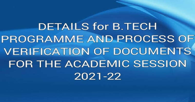 DETAILS for B.TECH PROGRAMME AND PROCESS OF  VERIFICATION OF DOCUMENTS FOR THE ACADEMIC SESSION 2021-22